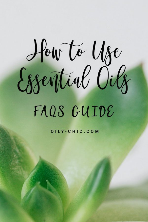 How to Use Essential Oils: A FAQS Essential Oil Guide